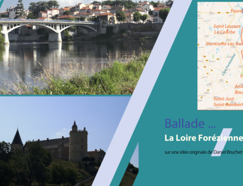 Découvrez Ballade … Ode vidéo au Fleuve Loire – 4ème épisode : La Loire Forézienne, en vidéo