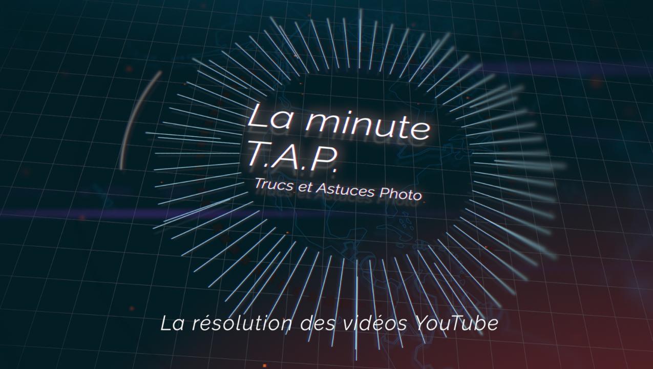 La minute TAP – Trucs et Astuces Photo : La résolution des vidéos sur YouTube