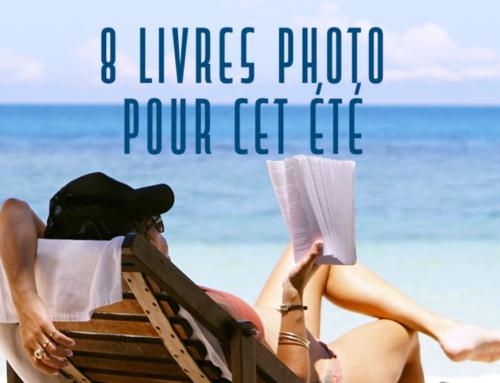 Ma sélection Coup de Coeur de 8 Livres Photo pour l'été 2021